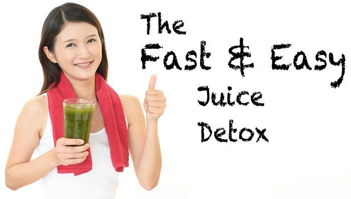 The Fast and Easy Juice Detox
