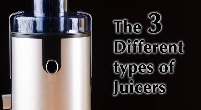 The 3 Different types of Juicers