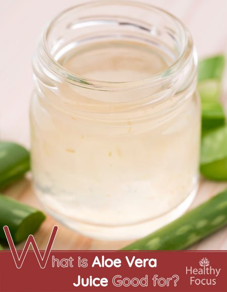 What is Aloe Vera Juice Good for?