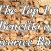 The Top 10 Benefits of Licorice Root