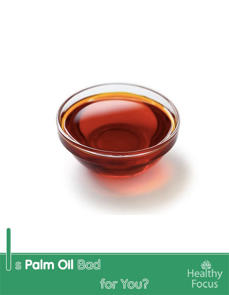 Is Palm Oil Bad for You