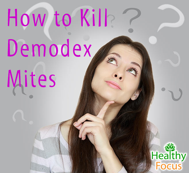 How To Kill Demodex Mites Healthy Focus