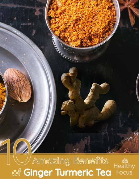 10 Amazing Benefits of Ginger Turmeric Tea - Healthy Focus