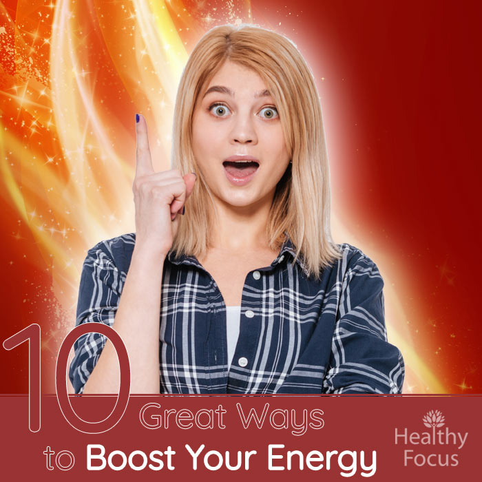 10 Great Ways to Boost Your Energy - Healthy Focus
