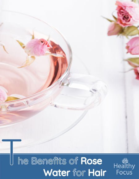 The Benefits of Rose Water for Hair